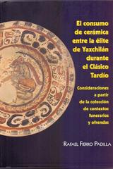 El consumo de cerámica entre la élite de Yaxchilán durante el Clásico Tardío - Rafael Fierro Padilla - Inah