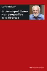 El cosmopolitismo y las geografías de la libertad - David Harvey - Akal