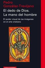 El dedo de Dios. La mano del hombre - Pedro José González Trevijano - Galaxia Gutenberg