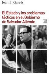 El Estado y los problemas tácticos en el Gobierno de Salvador Allende - Joan E. Garcés - Akal