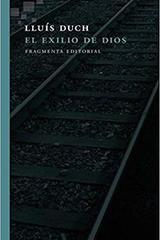 El exilio de Dios - Lluís Duch - Fragmenta