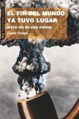 El fin del mundo ya tuvo lugar - Oscar Scopa - Akal