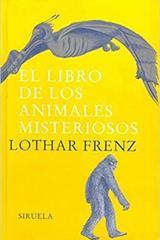 El libro de los animales misteriosos - Lothar Frenz - Siruela