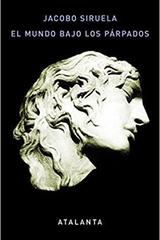 El mundo bajo los párpados - Jacobo Siruela - Atalanta