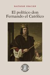 El político don Fernando el Católico - Baltasar Gracián - Guillermo Escolar