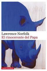El rinoceronte del Papa - Lawrence Norfolk - Galaxia Gutenberg