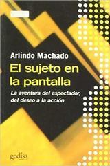 El sujeto en la pantalla - Arlindo Machado - Editorial Gedisa
