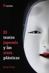 El teatro japonés y las artes plásticas - Javier Vives - Satori