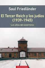 El Tercer Reich y los judíos (1939-1945) - Saul Friedländer - Galaxia Gutenberg