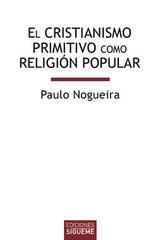 El cristianismo primitivo como religión - Paulo Nogueira - Ediciones Sígueme