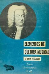 Elementos de cultura musical - Guillermo Orta Velazquez -  AA.VV. - Otras editoriales
