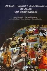 Empleo, Trabjo y Desigualdades en Salud: Una visón global - Joan Benach - Herder