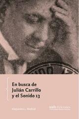 En Busca De Julián Carrillo Y El Sonido 13 - Alejandro L. Madrid - Universidad Alberto Hurtado
