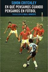 En qué pensamos cuando pensamos en fútbol - Simon Critchley - Sexto Piso