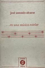 ...en una música estelar -  José Antonio Alcaraz -  AA.VV. - Otras editoriales