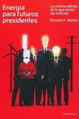 Energía para futuros presidentes - Richard A. Muller - Grano de sal