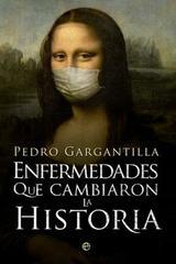 Enfermedades que cambiaron la Historia - Pedro Gargantilla - Esfera de los libros