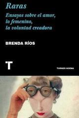 Raras. Ensayo sobre el amor, lo femenino, la voluntad creadora… - Brenda Ríos - Turner