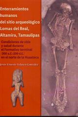 Enterramientos humanos del sitio arqueológico Lomas del Real, Altamira, Tamaulipas - Jesús Ernesto Velasco González - Inah