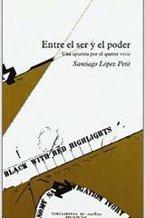 Entre el ser y el poder - Santiago Lopez Petit - Traficantes de sueños