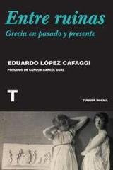 Entre Ruinas. Grecia En Pasado Y Presente - Eduardo López - Turner