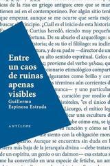 Entre un caos de ruinas apenas visibles - Guillermo Espinosa Estrada - Antílope