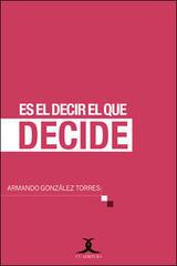 Es el decir el que decide - Armando González Torres - Cuadrivio