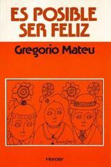 Es posible ser feliz - Gregorio Mateu - Herder