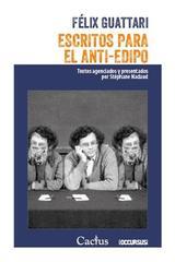 Escritos para El Anti-Edipo - Félix Guattari - Cactus