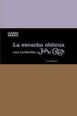 La escucha oblicua. Una invitación a John Cage - Carmen Pardo - Sexto Piso