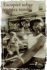 Escupiré sobre vuestra tumba - Boris Vian - Edhasa