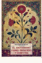 El esoterismo como principio y como vía - Frithjof Schuon - Olañeta
