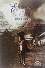 Espuma y flor de corridos mexicanos - Andrés Henestrosa -  AA.VV. - Otras editoriales