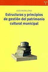 Estructura y principios de gestión del patrimonio cultural municipal - Jesús Mejia López - Trea