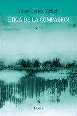 Ética de la compasión - Joan-Carles Mèlich - Herder