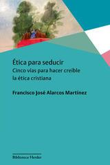 Ética para seducir - Francisco José Martínez Alarcos - Herder