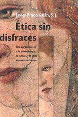 Ética Sin Disfraces - Javier Prado Galán - Ibero