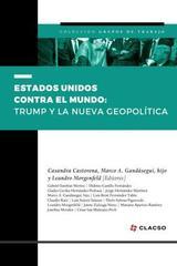 Estados unidos contra el mundo: Trump y la nueva geopolítica - Casandra Castorena Sánchez - Ibero