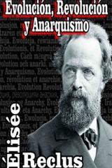 Evolución, revolución y anarquismo - Élisée Reclus - La voz de la anarquía