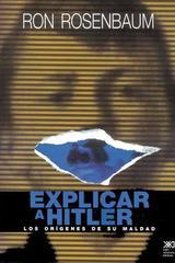 Explicar a Hitler - Ron Rosenbaum - Siglo XXI Editores