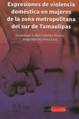 Expresiones de violencia doméstica en mujeres de la zona metropolitana del sur de Tamaulipas. -  AA.VV. - Colofón Editorial