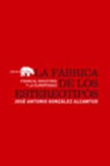 La Fábrica de los estereotipos - José Antonio González Alcantud - Abada Editores