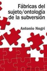 Fábricas del sujeto / ontología de la subversión - Antonio Negri - Akal