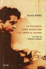 La Filosofía como profesión o el amor al mundo - Alois Prinz - Herder