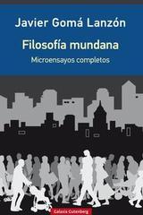 Filosofía mundana - Javier Gomá Lanzón - Galaxia Gutenberg