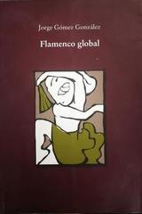 El flamenco global - Jorge Gómez González -  AA.VV. - Otras editoriales
