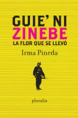 Flor que se llevó, La  /  Guie' ni zinebe - Irma Pineda - Pluralia