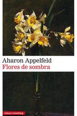 Flores de sombra - Aharon Appelfeld - Galaxia Gutenberg