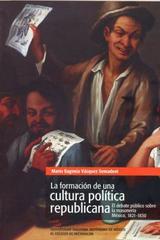 La Formación de una cultura política republicana - María Eugenia Vázquez Semadeni - Colmich