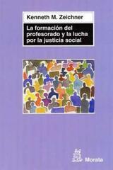 La Formación del profesorado y la lucha por la justicia social - Kenneth M. Zeichner - Morata